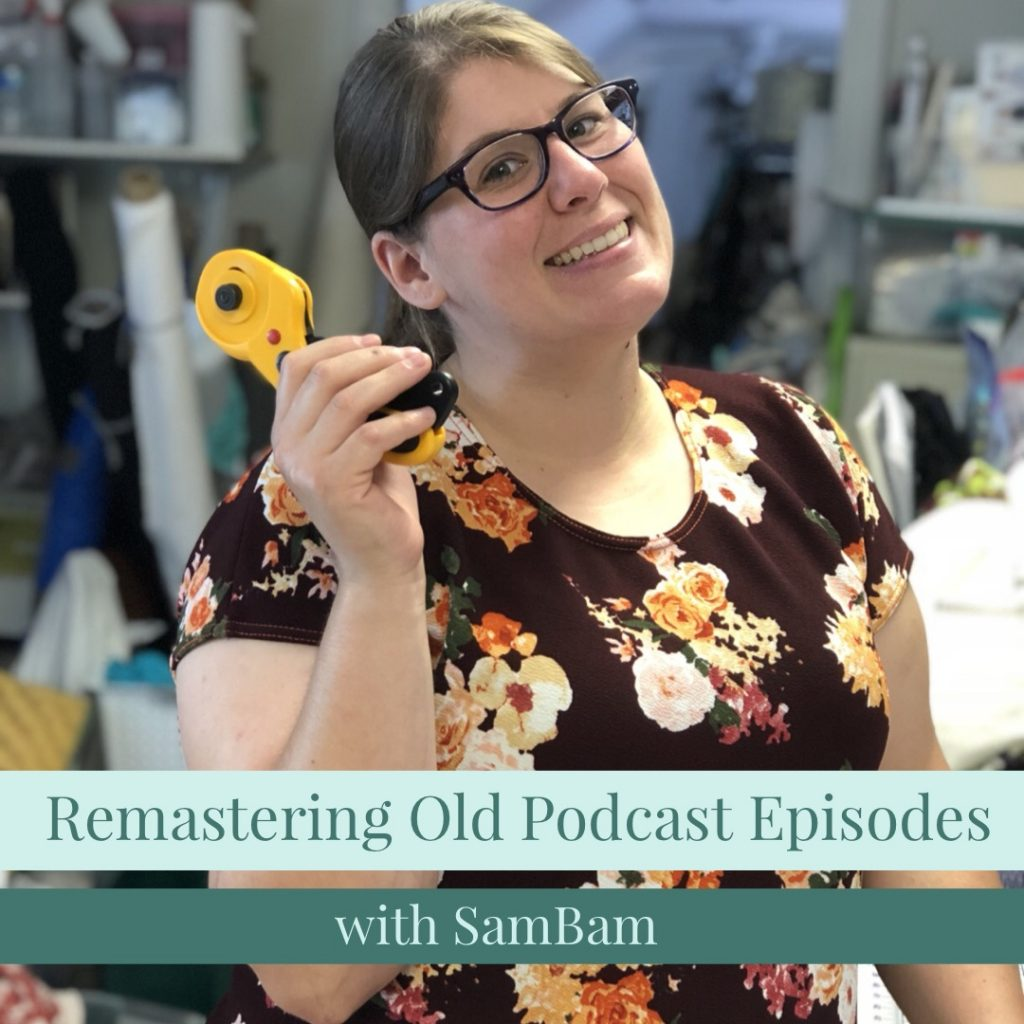 Remastering Old Podcast Episodes with Sam Bam