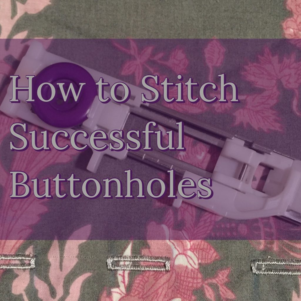 How to Stitch Successful Buttonholes on Your Sewing Machine (Podcast Included)